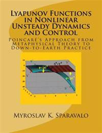 Lyapunov Functions in Nonlinear Unsteady Dynamics and Control: Poincaré's Approach from Metaphysical Theory to Down-To-Earth Practice