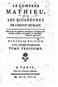 Le Compere Mathieu, Ou Les Bigarrures de L'Esprit Humain, Tome III