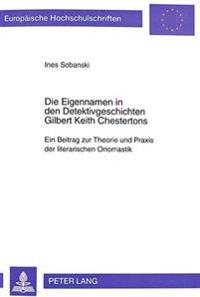 Die Eigennamen in Den Detektivgeschichten Gilbert Keith Chestertons: Ein Beitrag Zur Theorie Und Praxis Der Literarischen Onomastik