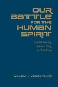 Our Battle for the Human Spirit