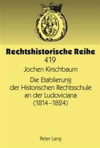 Die Etablierung Der Historischen Rechtsschule an Der Ludoviciana (1814-1824)