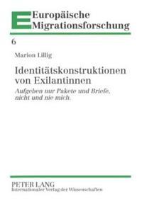"""Identitaetskonstruktionen Von Exilantinnen: """"Aufgeben Nur Pakete Und Briefe, Nicht Und Nie Mich."""""""