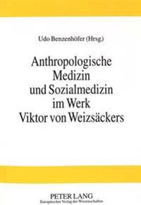Anthropologische Medizin Und Sozialmedizin Im Werk Viktor Von Weizsaeckers