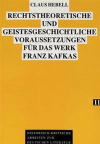 Rechtstheoretische Und Geistesgeschichtliche Voraussetzungen Fuer Das Werk Franz Kafkas