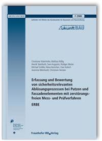 Erfassung und Bewertung von sicherheitsrelevanten Ablösungsprozessen bei Putzen und Fassadenelementen mit zerstörungsfreien Mess- und Prüfverfahren. ERBE. Abschlussbericht.