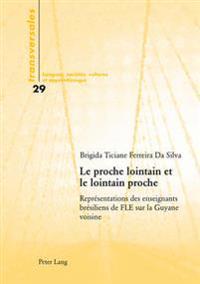 Le Proche Lointain Et Le Lointain Proche: Représentations Des Enseignants Brésiliens de Fle Sur La Guyane Voisine