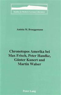Chronotope Amerika Bei Max Frisch, Peter Handke, Gunter Kunert Und Martin Walser