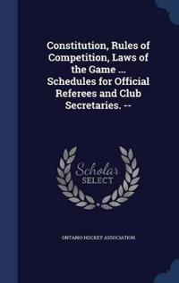 Constitution, Rules of Competition, Laws of the Game ... Schedules for Official Referees and Club Secretaries. --