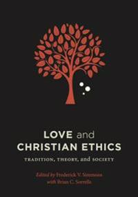 Love and Christian Ethics: Tradition, Theory, and Society