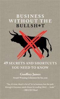 Business without the bullsh*t - 49 secrets and shortcuts you need to know