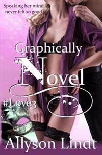 Graphically Novel: A #Geeklove Contemporary Romance