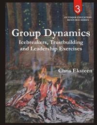 Group Dynamics: Icebreakers, Team-Building and Leadership Exercises