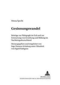 Gesinnungswandel: Beitraege Zur Paedagogik Im Exil Und Zur Erneuerung Von Erziehung Und Bildung Im Nachkriegsdeutschland