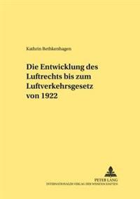 Die Entwicklung Des Luftrechts Bis Zum Luftverkehrsgesetz Von 1922