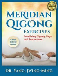Meridian Qigong Exercises: Combining Qigong, Yoga, & Acupressure