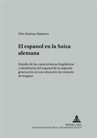 El Espanol En La Suiza Alemana: Estudio de Las Caracteristicas Lingueisticas E Identitarias del Espanol de La Segunda Generacion En Una Situacion de C
