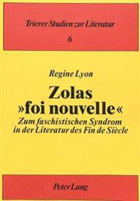 Zolas -Foi Nouvelle-: Zum Faschistischen Syndrom in Der Literatur Des Fin de Siecle