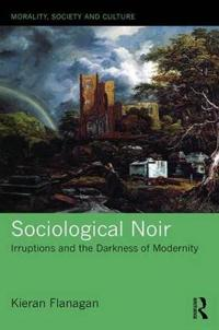 Sociological Noir: Irruptions and the Darkness of Modernity