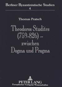 Theodoros Studites (759-826) - Zwischen Dogma Und Pragma: Der Abt Des Studiosklosters in Konstantinopel Im Spannungsfeld Von Patriarch, Kaiser Und Eig