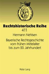 Bayerische Rechtsgeschichte Vom Fruehen Mittelalter Bis Zum 20. Jahrhundert