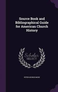 Source Book and Bibliographical Guide for American Church History
