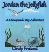 Jordan the Jellyfish  A Chesapeake Bay Adventure - Cindy Freland - böcker (9781941927915)     Bokhandel