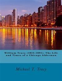 William Tracy (1823-1891): The Life and Times of a Chicago Alderman