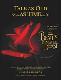 Tale as Old as Time: The Art and Making of Disney Beauty and the Beast (Updated Edition): Inside Stories from the Animated Classic to the New Live-Act
