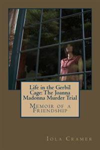 Life in the Gerbil Cage: The Joanna Madonna Murder Trial