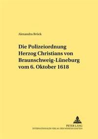 Die Polizeiordnung Herzog Christians Von Braunschweig-Lueneburg Vom 6. Oktober 1618