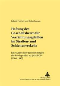 Haftung Des Geschaeftsherrn Fuer Verrichtungsgehilfen Im Straen- Und Schienenverkehr: Eine Analyse Der Entscheidungen Des Reichsgerichts Zu 831 Bgb (1