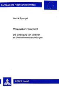 Vereinskonzernrecht: Die Beteiligung Von Vereinen an Unternehmensverbindungen