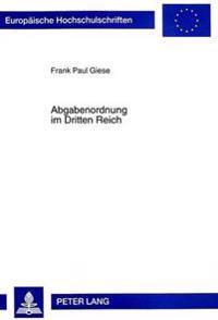 Abgabenordnung Im Dritten Reich: Rechtsentwicklung Und -Entartung Im Steuerverfahrens- Und Allgemeinen Steuerrecht