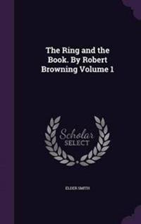 The Ring and the Book. by Robert Browning; Volume 1