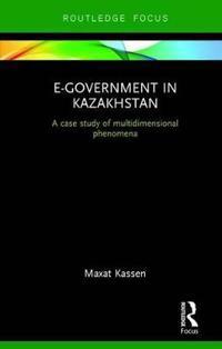 E-Government in Kazakhstan: A Case Study of Multidimensional Phenomena