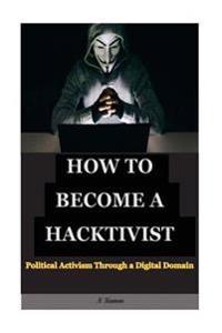 How to Become a Hacktivist: Political Activism Through a Digital Domain