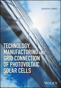Technology, Manufacturing and Grid Connection of Photovoltaic Solar Cells