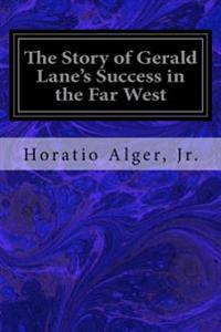 The Story of Gerald Lane's Success in the Far West