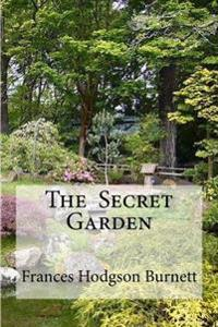 The Secret Garden: The Secret Garden Burnett, Frances Hodgson