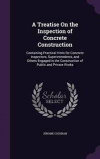 A Treatise on the Inspection of Concrete Construction