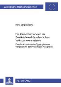 Die Kleineren Parteien Im Zweikraeftefeld Des Deutschen Volksparteiensystems: Eine Funktionalistische Typologie Unter Vergleich Mit Dem Vereinigten Ko