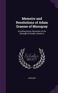 Memoirs and Resolutions of Adam Graeme of Mossgray