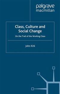 Class, Culture and Social Change