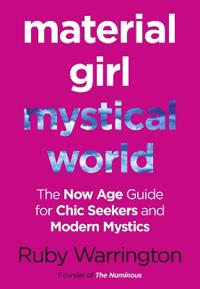 Material girl, mystical world - the now-age guide for chic seekers and mode