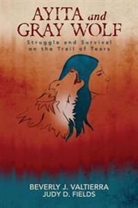 Ayita and Gray Wolf: Struggle and Survival on the Trail of Tears