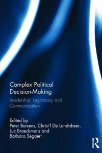 Complex Political Decision-Making: Leadership, Legitimacy and Communication
