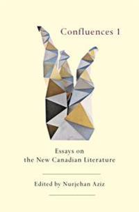 Confluences 1: Essays on the New Canadian Literature