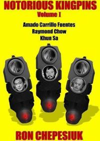 Notorious Kingpins, Volume 1: Amado Carrillo Fuentes and Raymond Chow