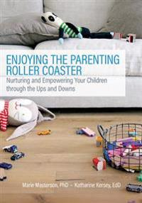 Enjoying the Parenting Roller Coaster: Nurturing and Empowering Your Children Through the Ups and Downs