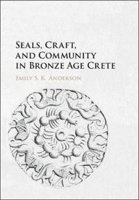 Seals, Craft, and Community in Bronze Age Crete
